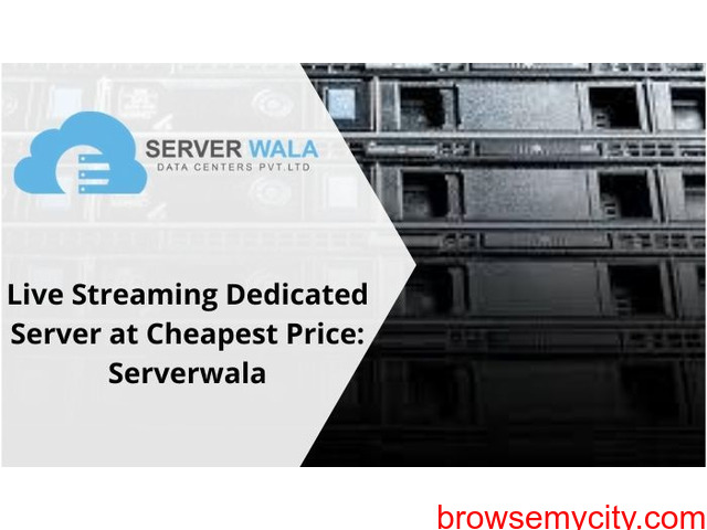 Live Streaming Dedicated Server at Cheapest Price: Serverwala - 1/1