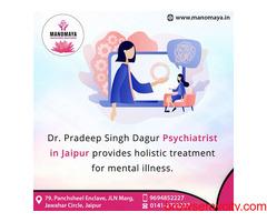 Psychiatrist in Jaipur, Dr Pradeep  Singh Dagur provides mental illness treatment.
