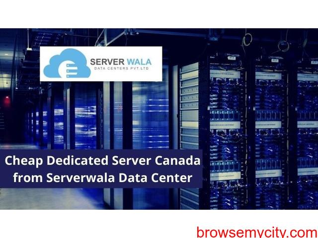 Cheap Dedicated Server Canada from Serverwala Data Center - 1/1