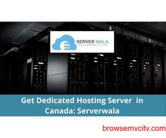 Get Dedicated Hosting Server  in Canada: Serverwala