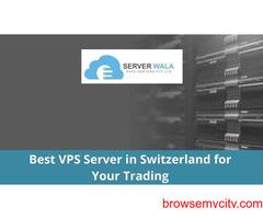 Best VPS Server in Switzerland for Your Trading