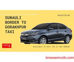 Sunauli Border to Gorakhpur Taxi Fare, Sunauli to Gorakhpur Taxi Service