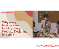 Why every business are looking reasonable Website Designing in Delhi?