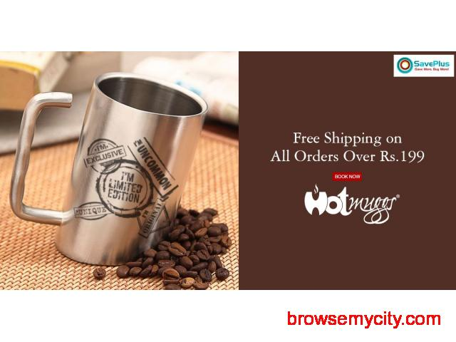 Hot Muggs Coupons, Deals & Offers: Free Shipping on All Orders Over Rs.199 - 1/1